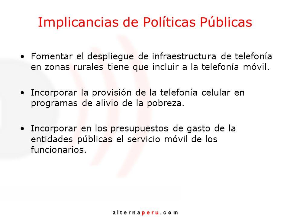 Implicancias de Políticas Públicas Fomentar el despliegue de infraestructura de telefonía en zonas rurales tiene que incluir a la telefonía móvil. Inc