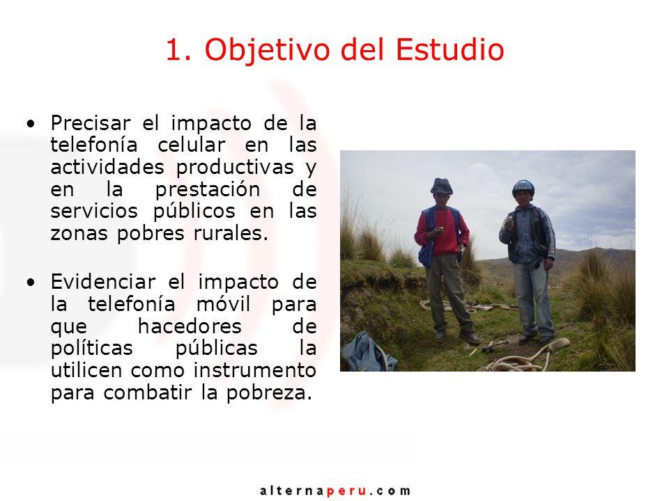 1. Objetivo del Estudio Precisar el impacto de la telefonía celular en las actividades productivas y en la prestación de servicios públicos en las zon