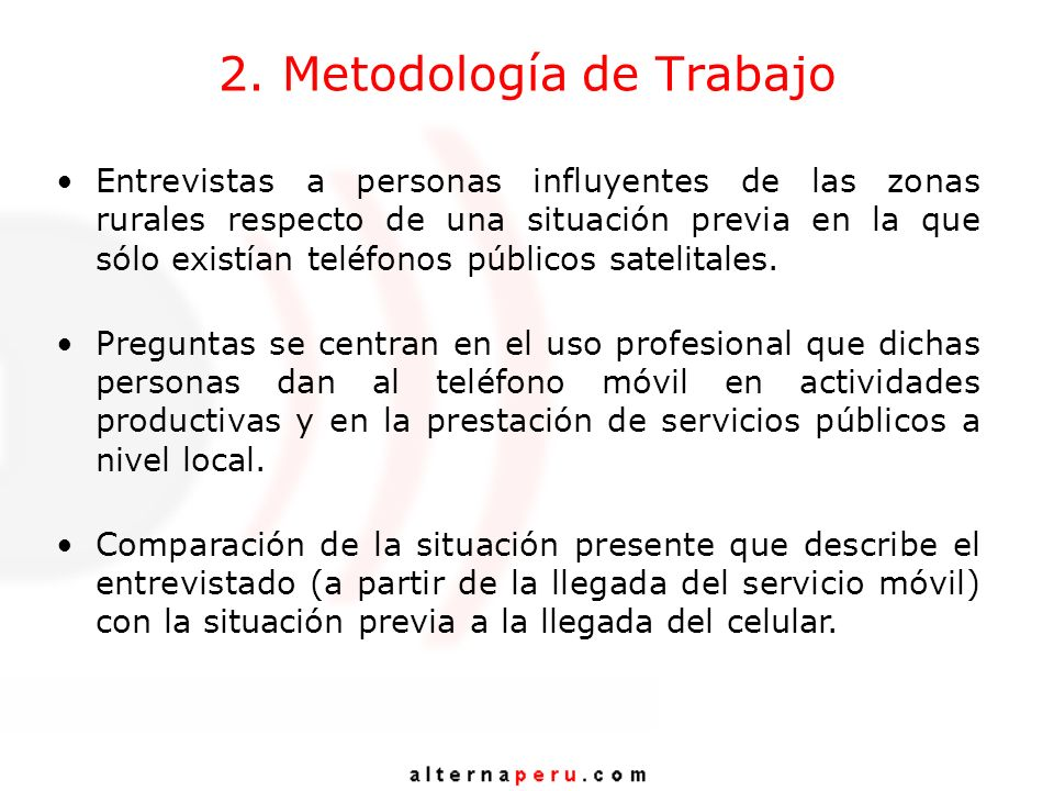 2. Metodología de Trabajo Entrevistas a personas influyentes de las zonas rurales respecto de una situación previa en la que sólo existían teléfonos p