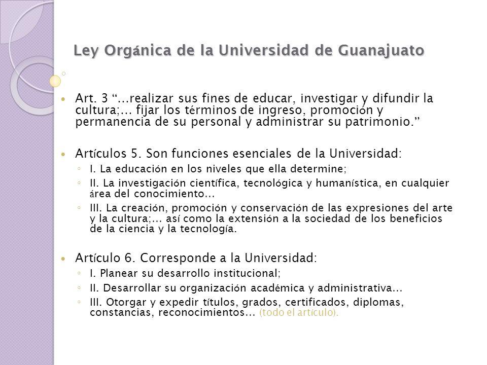 Ley Org á nica de la Universidad de Guanajuato Art. 3 … realizar sus fines de educar, investigar y difundir la cultura; … fijar los t é rminos de ingr
