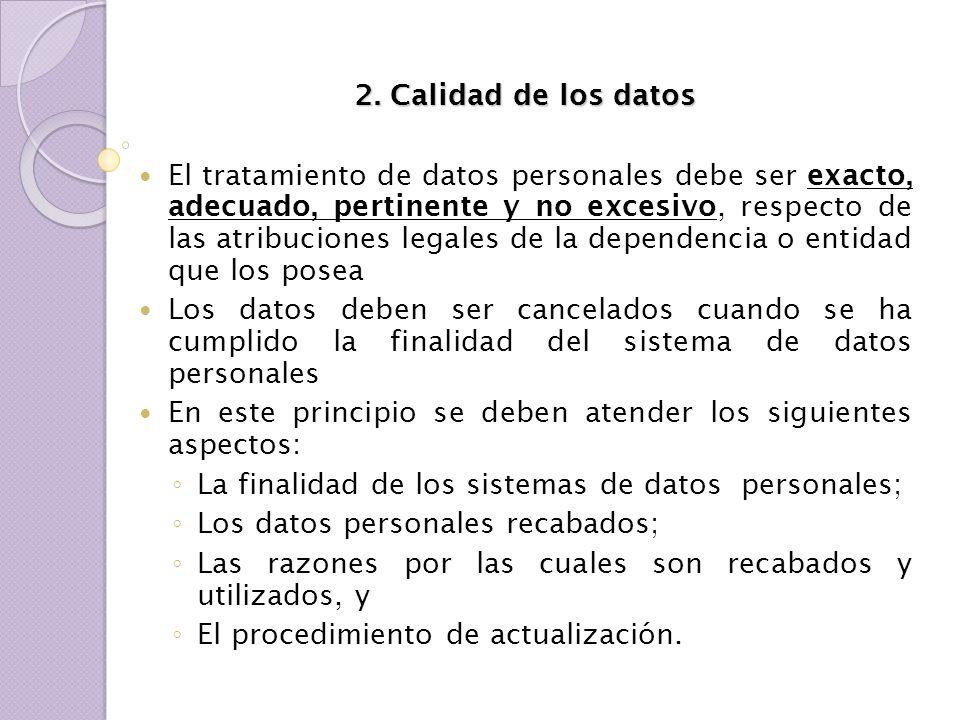 2. Calidad de los datos El tratamiento de datos personales debe ser exacto, adecuado, pertinente y no excesivo, respecto de las atribuciones legales d