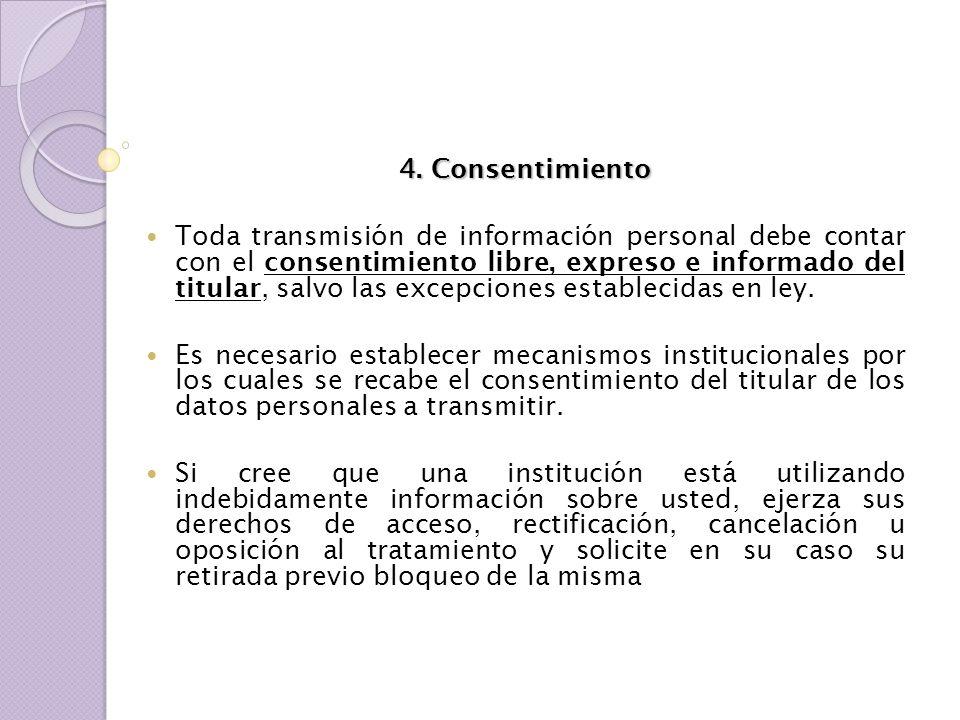 4. Consentimiento Toda transmisión de información personal debe contar con el consentimiento libre, expreso e informado del titular, salvo las excepci