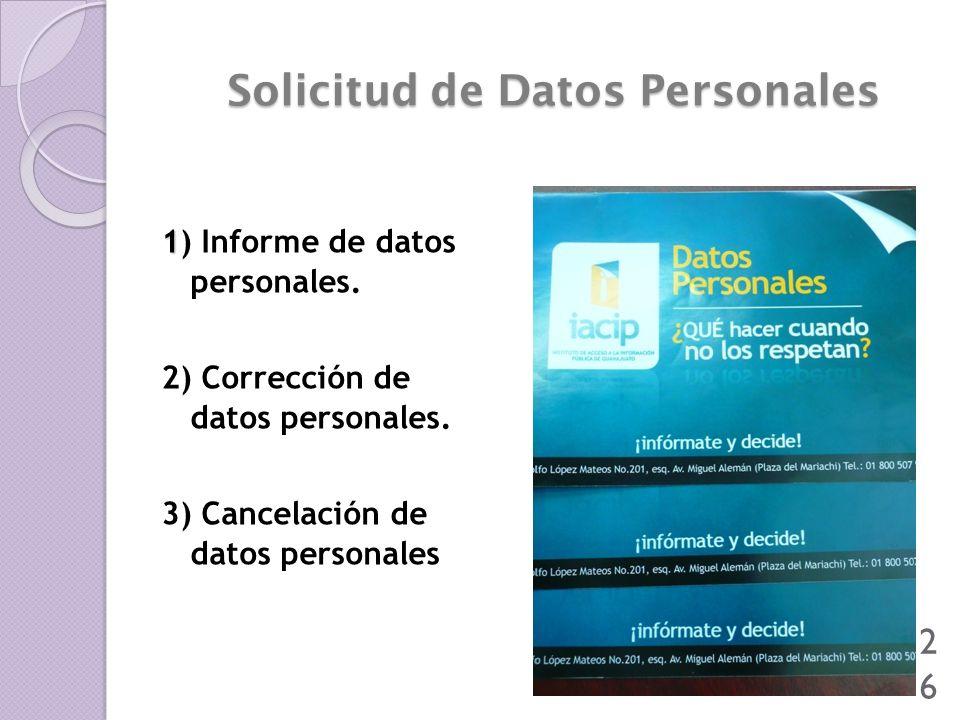 26 Solicitud de Datos Personales 1 1) Informe de datos personales. 2) Corrección de datos personales. 3) Cancelación de datos personales