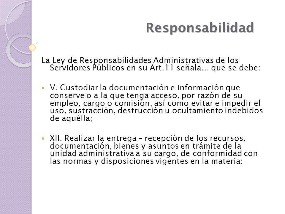 La Ley de Responsabilidades Administrativas de los Servidores Públicos en su Art.11 señala… que se debe: V. Custodiar la documentación e información q