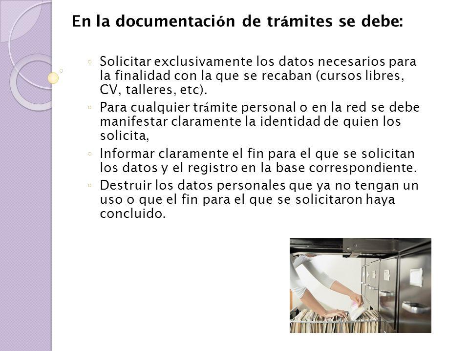 En la documentaci ó n de tr á mites se debe: Solicitar exclusivamente los datos necesarios para la finalidad con la que se recaban (cursos libres, CV,