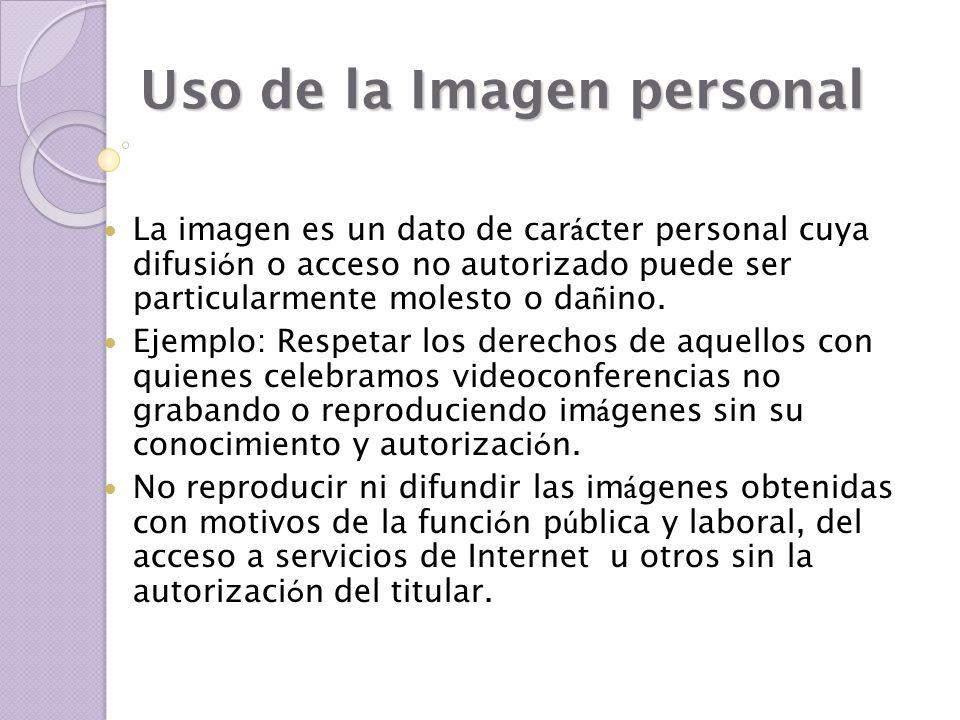 Uso de la Imagen personal La imagen es un dato de car á cter personal cuya difusi ó n o acceso no autorizado puede ser particularmente molesto o da ñ