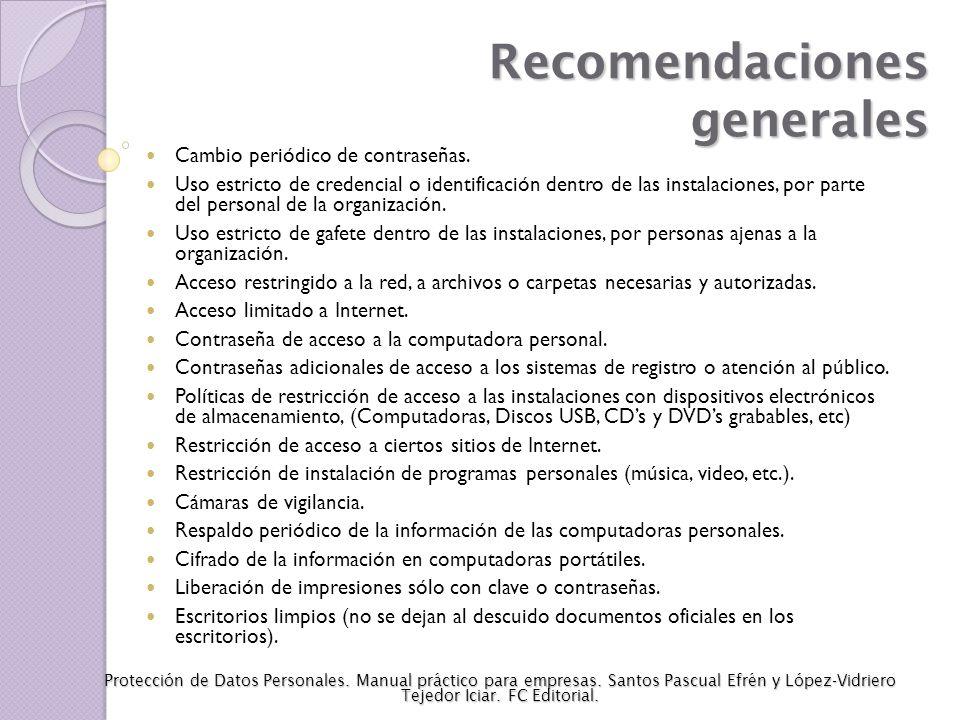 Recomendaciones generales Cambio periódico de contraseñas. Uso estricto de credencial o identificación dentro de las instalaciones, por parte del pers