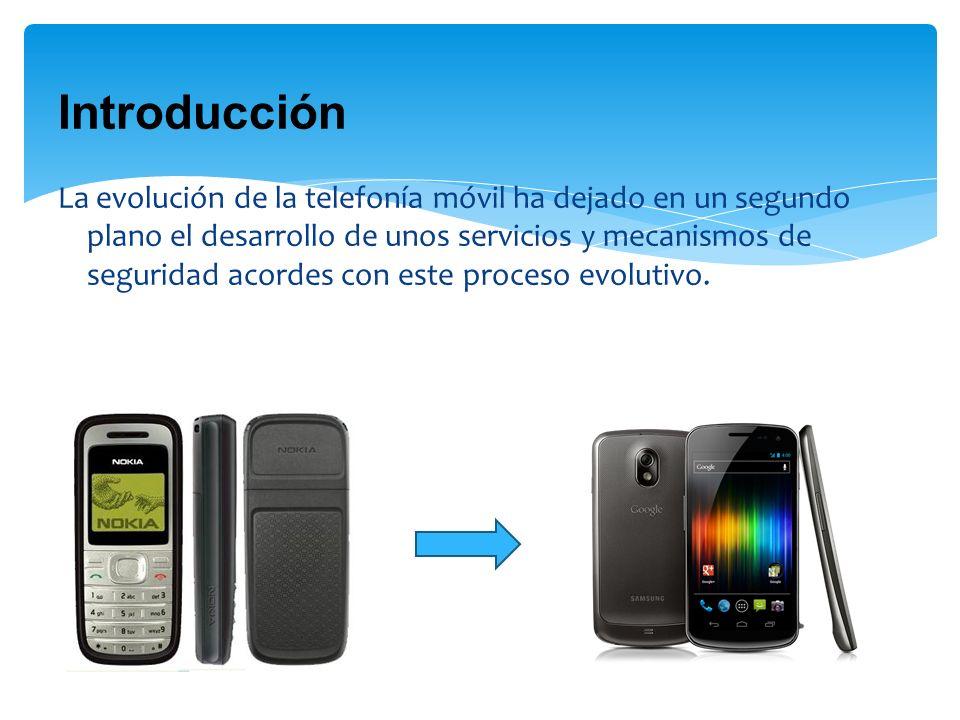 Introducción La evolución de la telefonía móvil ha dejado en un segundo plano el desarrollo de unos servicios y mecanismos de seguridad acordes con este proceso evolutivo.