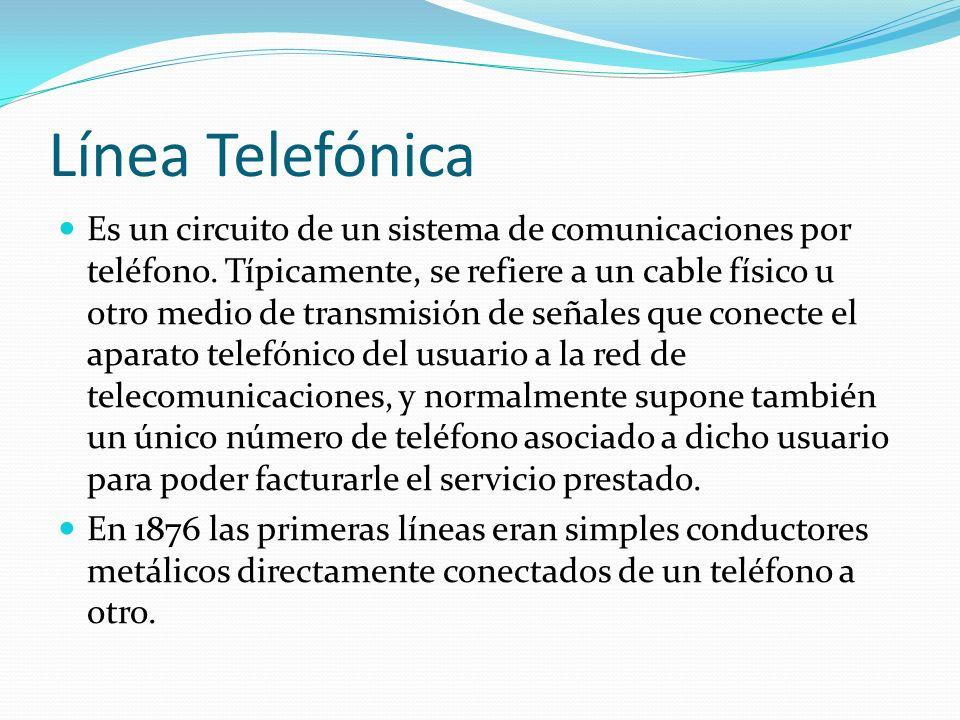 Línea Telefónica Es un circuito de un sistema de comunicaciones por teléfono. Típicamente, se refiere a un cable físico u otro medio de transmisión de