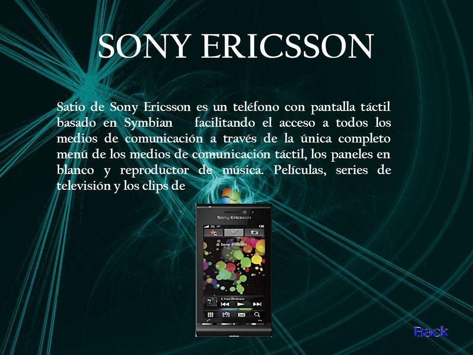 SONY ERICSSON Satio de Sony Ericsson es un teléfono con pantalla táctil basado en Symbian facilitando el acceso a todos los medios de comunicación a través de la única completo menú de los medios de comunicación táctil, los paneles en blanco y reproductor de música.