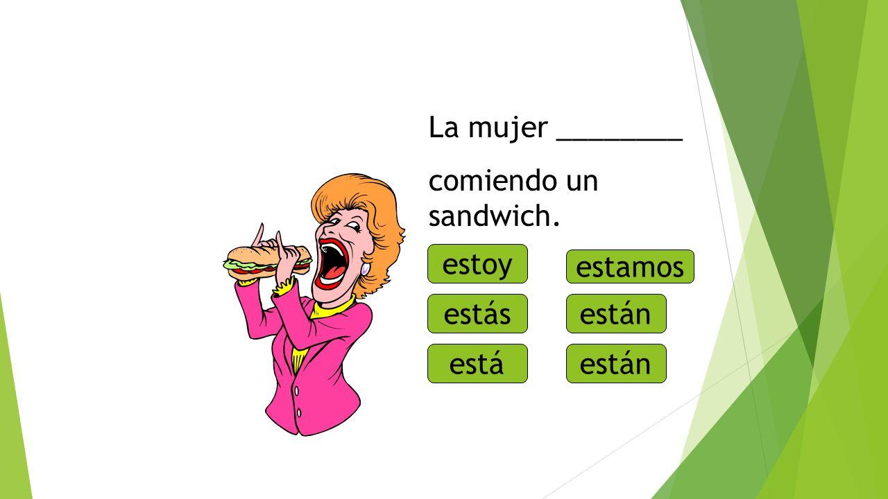 ¿Qué está haciendo? La mujer ________ comiendo un sandwich. estoy estás está estamos están