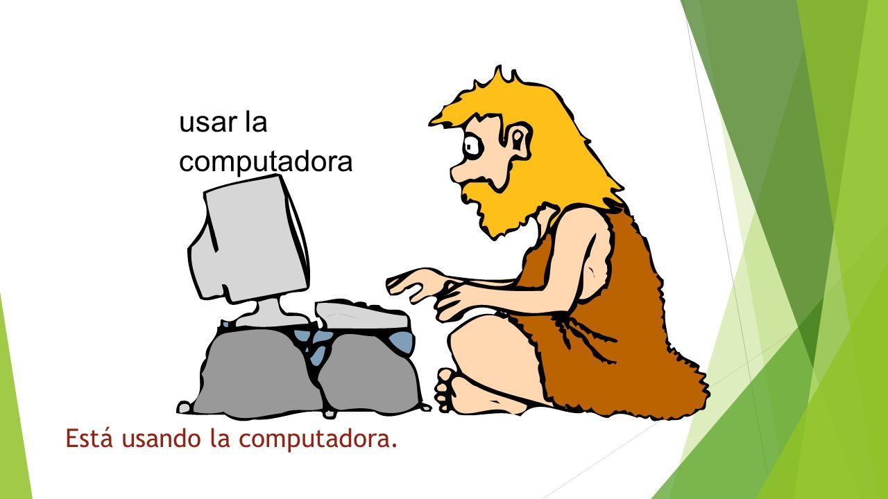 ¿Qué está haciendo? usar la computadora Está usando la computadora.