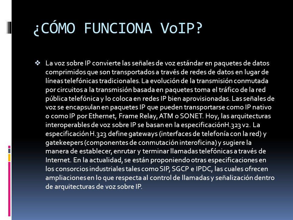 ¿CÓMO FUNCIONA VoIP? La voz sobre IP convierte las señales de voz estándar en paquetes de datos comprimidos que son transportados a través de redes de
