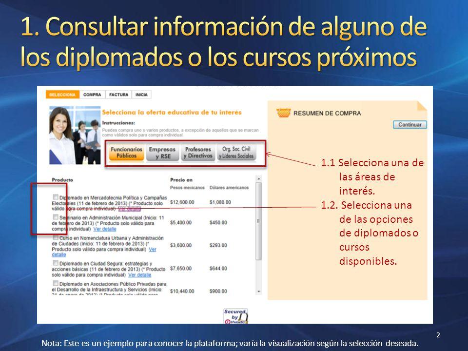2 1.1 Selecciona una de las áreas de interés. 1.2. Selecciona una de las opciones de diplomados o cursos disponibles. Nota: Este es un ejemplo para co