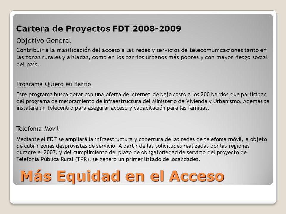 Cartera de Proyectos FDT 2008-2009 Objetivo General Contribuir a la masificación del acceso a las redes y servicios de telecomunicaciones tanto en las zonas rurales y aisladas, como en los barrios urbanos más pobres y con mayor riesgo social del país.
