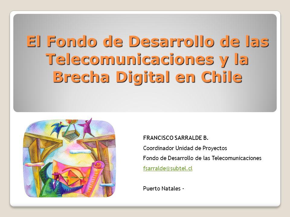El Fondo de Desarrollo de las Telecomunicaciones y la Brecha Digital en Chile FRANCISCO SARRALDE B.