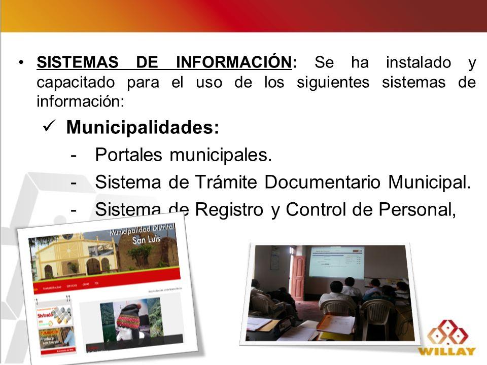 SISTEMAS DE INFORMACIÓN: Se ha instalado y capacitado para el uso de los siguientes sistemas de información: Municipalidades: - Portales municipales.