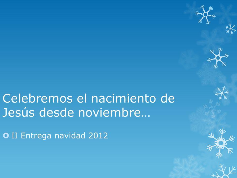 Celebremos el nacimiento de Jesús desde noviembre… II Entrega navidad 2012