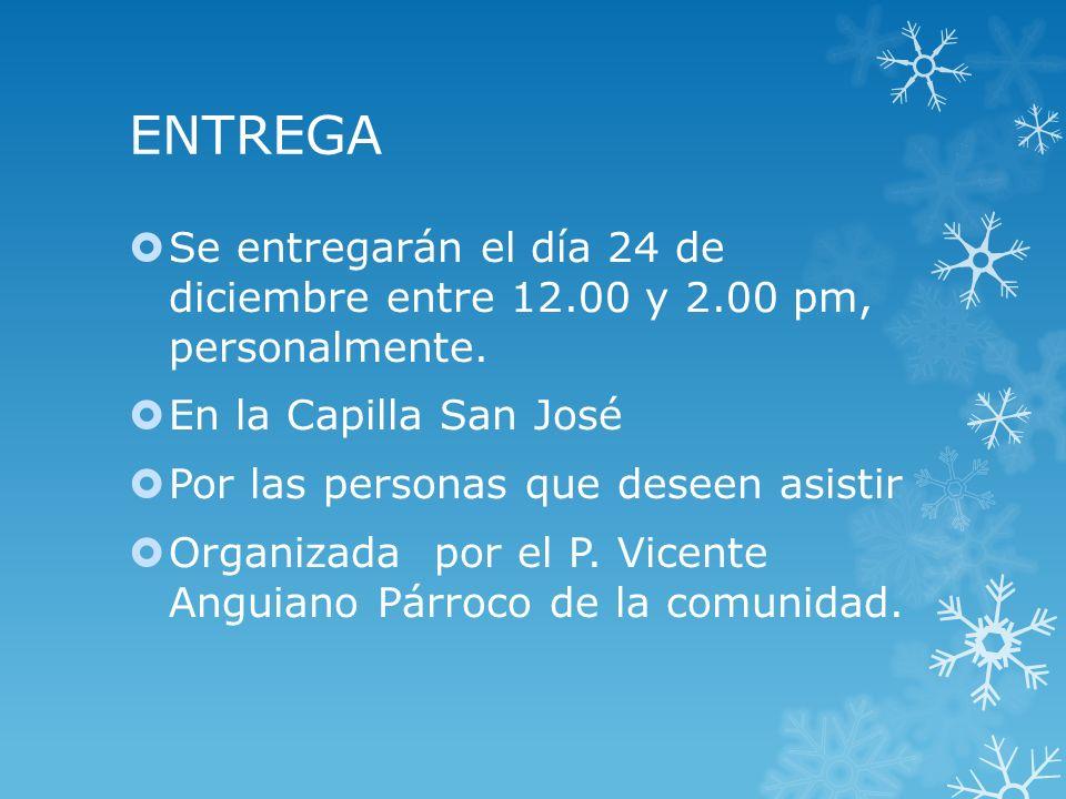 ENTREGA Se entregarán el día 24 de diciembre entre 12.00 y 2.00 pm, personalmente. En la Capilla San José Por las personas que deseen asistir Organiza