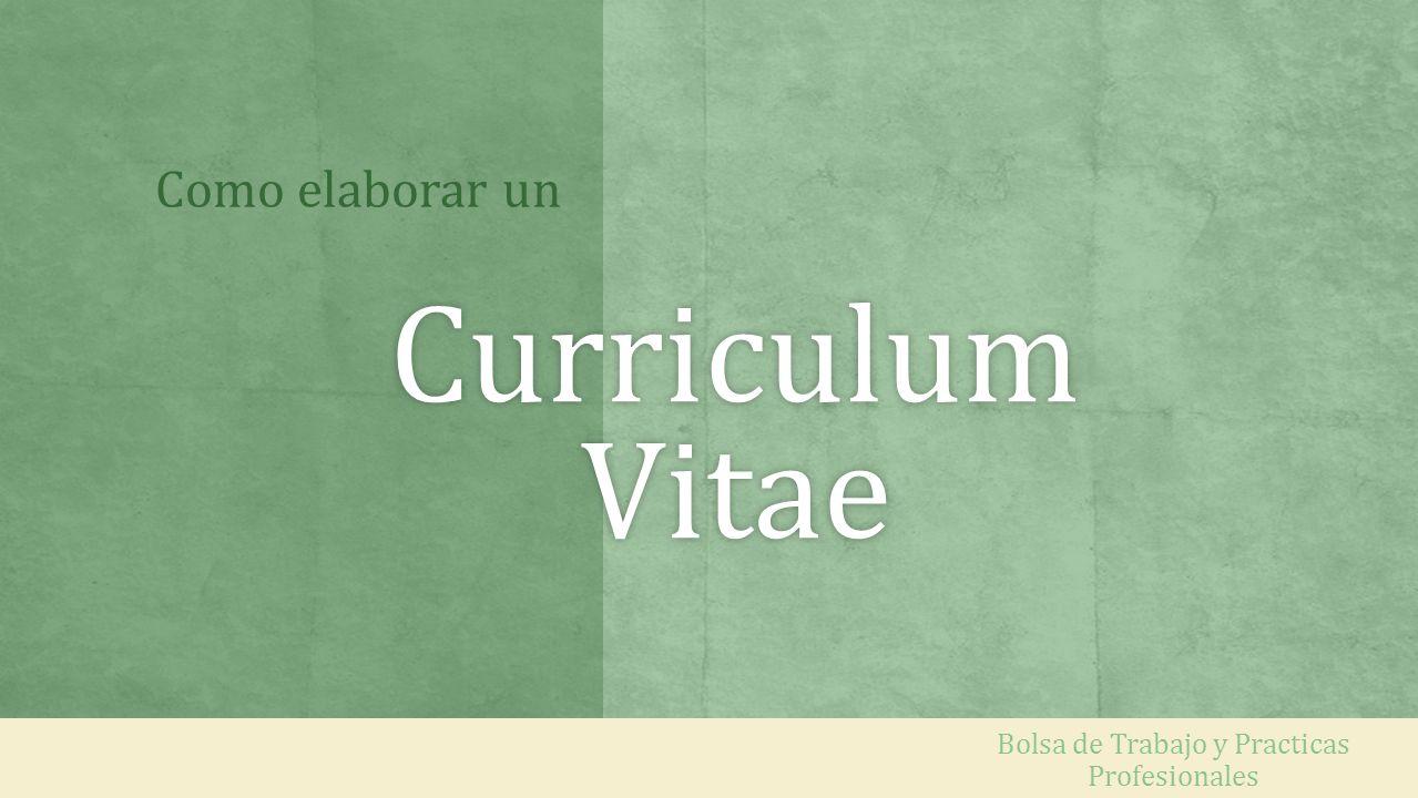 Curriculum Vitae Bolsa de Trabajo y Practicas Profesionales Como elaborar un