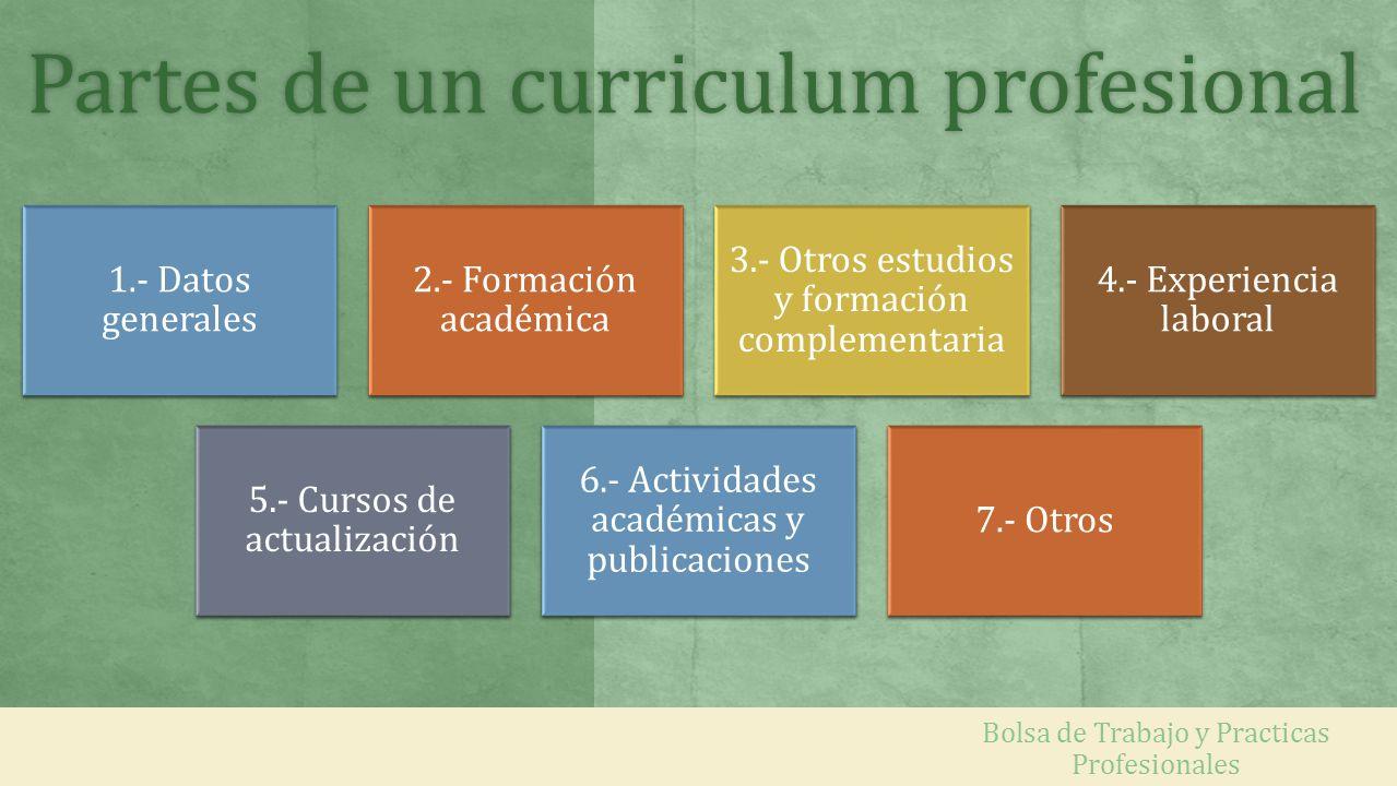 Bolsa de Trabajo y Practicas Profesionales Partes de un curriculum profesionalPartes de un curriculum profesional 1.- Datos generales 2.- Formación ac