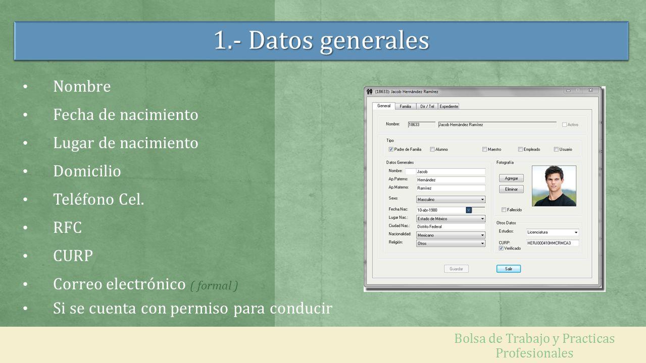 1.- Datos generales Nombre Fecha de nacimiento Lugar de nacimiento Domicilio Teléfono Cel. RFC CURP Correo electrónico ( formal ) Si se cuenta con per