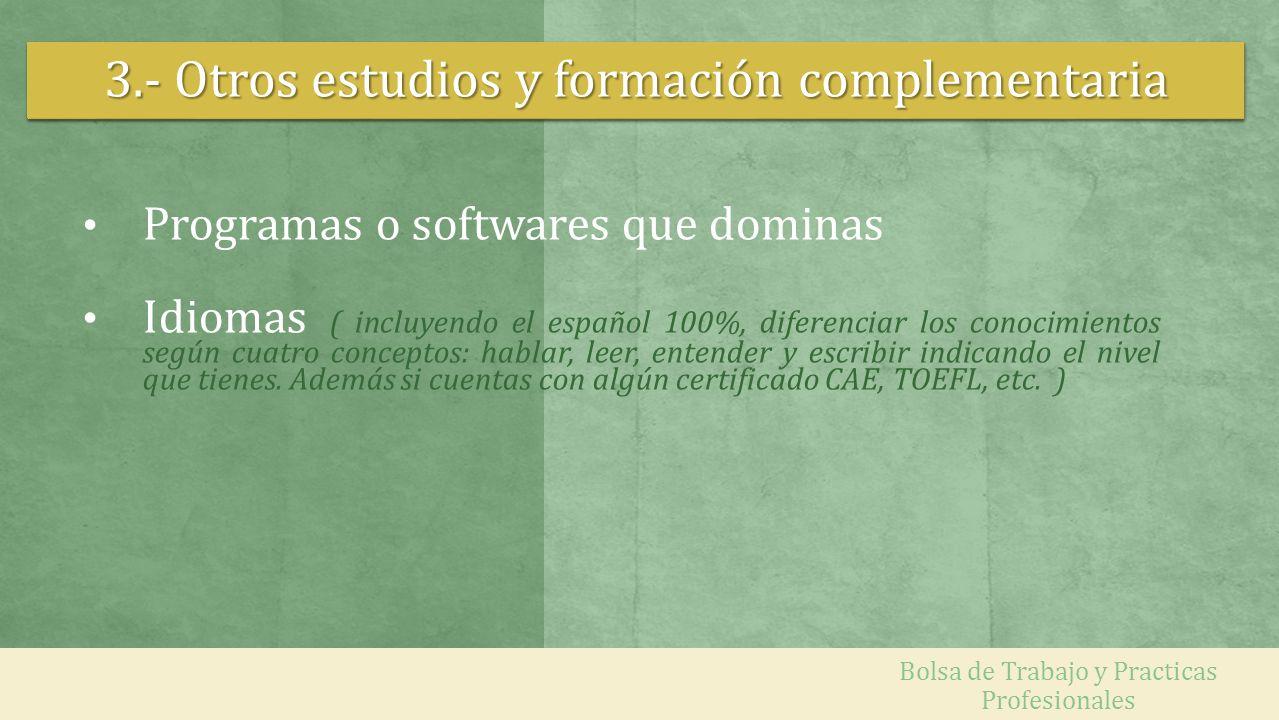 3.- Otros estudios y formación complementaria Programas o softwares que dominas Idiomas ( incluyendo el español 100%, diferenciar los conocimientos se