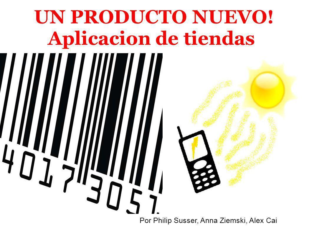 UN PRODUCTO NUEVO! Aplicacion de tiendas Por Philip Susser, Anna Ziemski, Alex Cai