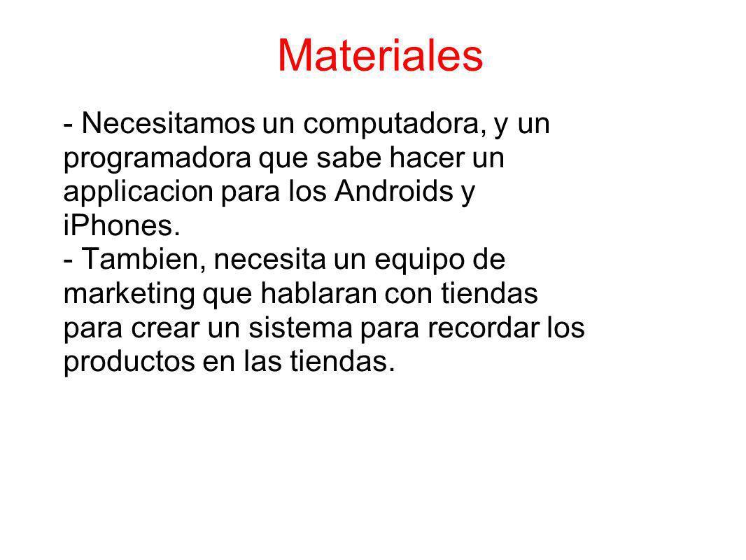 Materiales - Necesitamos un computadora, y un programadora que sabe hacer un applicacion para los Androids y iPhones. - Tambien, necesita un equipo de
