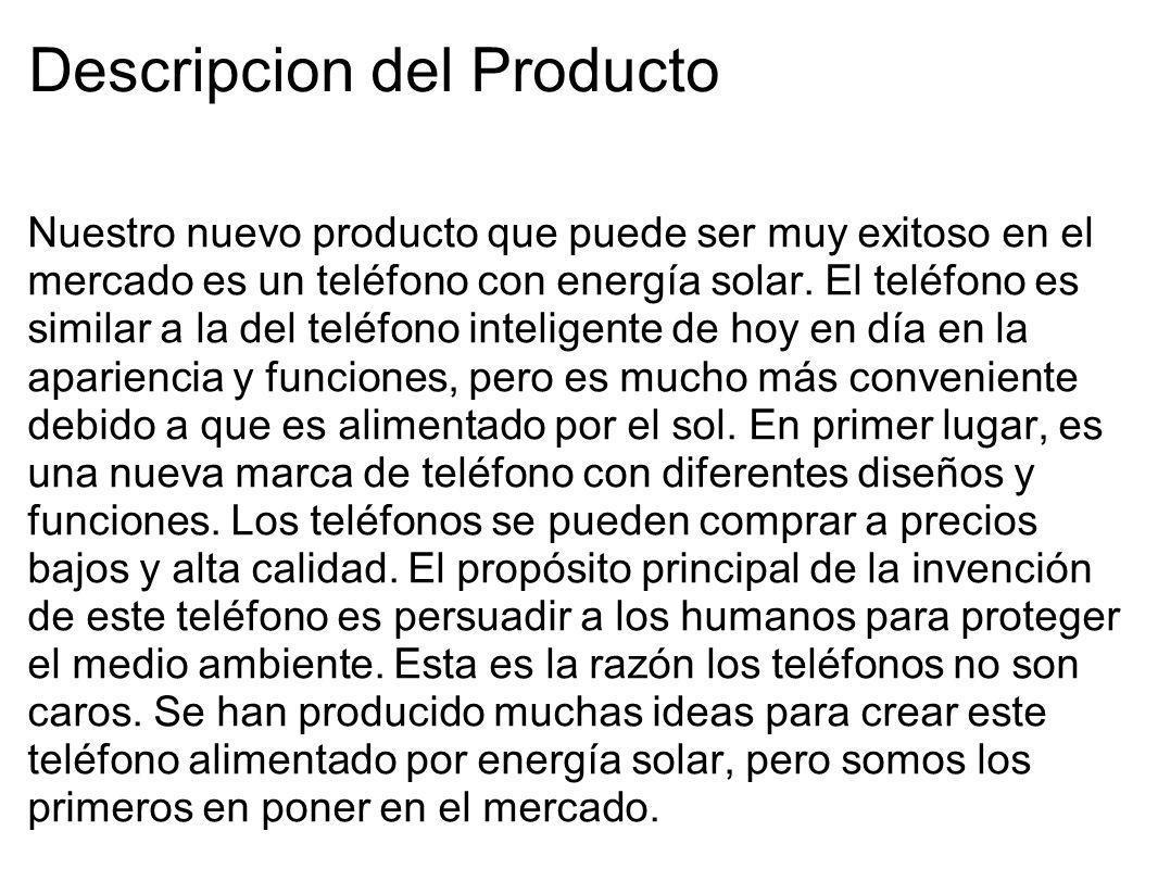 Descripcion del Producto Nuestro nuevo producto que puede ser muy exitoso en el mercado es un teléfono con energía solar. El teléfono es similar a la