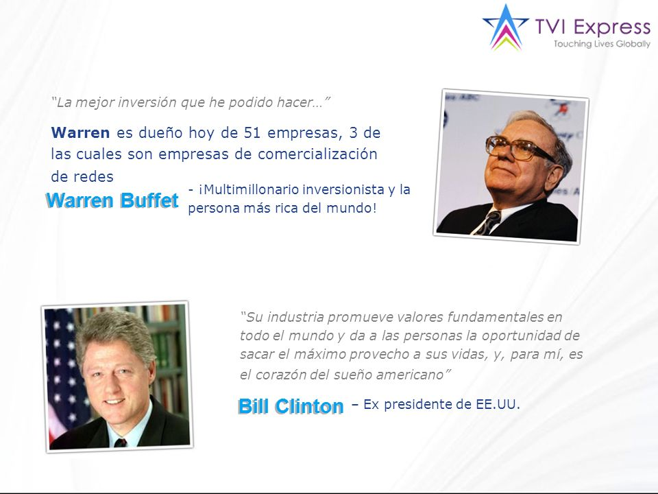 La mejor inversión que he podido hacer… Warren es dueño hoy de 51 empresas, 3 de las cuales son empresas de comercialización de redes Warren Buffet - ¡Multimillonario inversionista y la persona más rica del mundo.