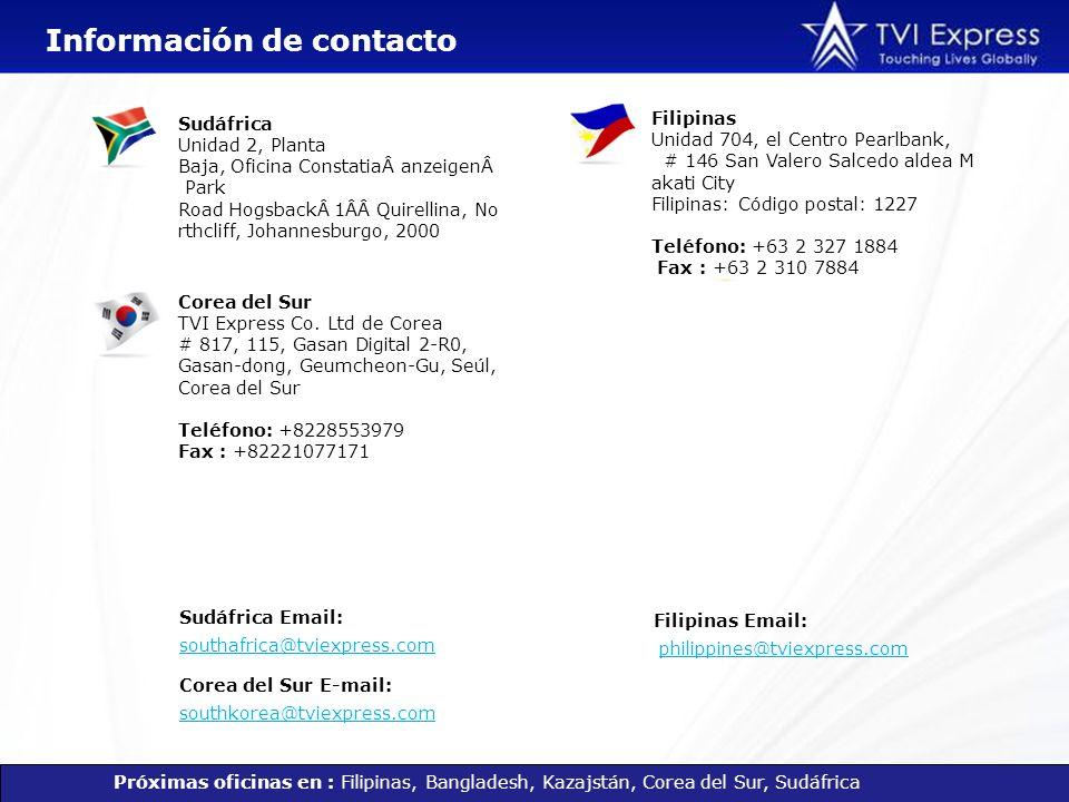 Información de contacto Próximas oficinas en : Filipinas, Bangladesh, Kazajstán, Corea del Sur, Sudáfrica Filipinas Unidad 704, el Centro Pearlbank, #