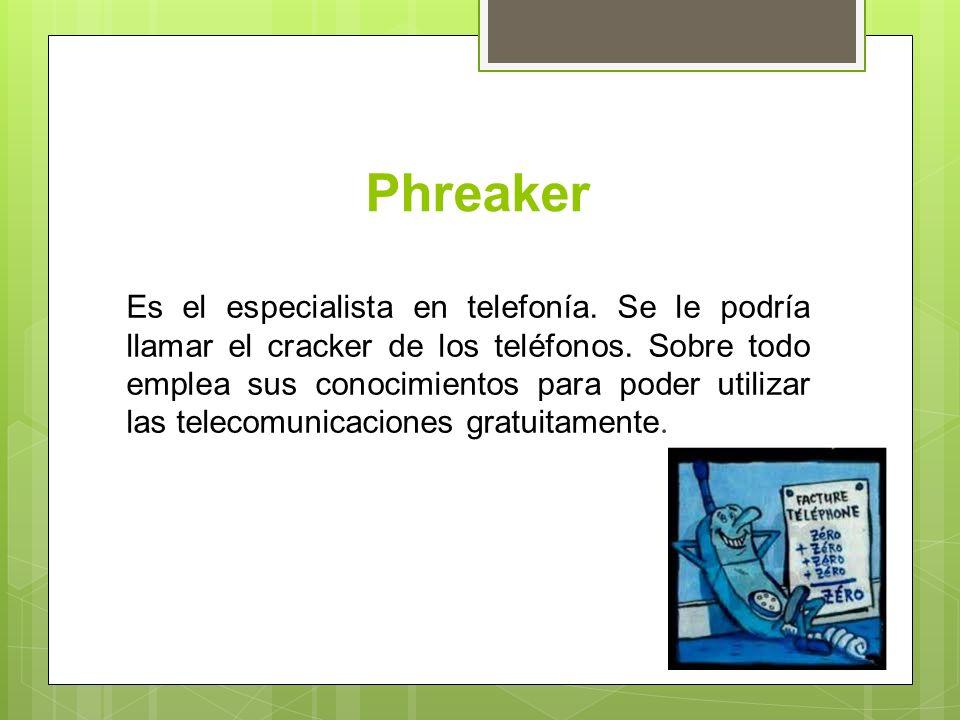 Phreaker Es el especialista en telefonía.Se le podría llamar el cracker de los teléfonos.