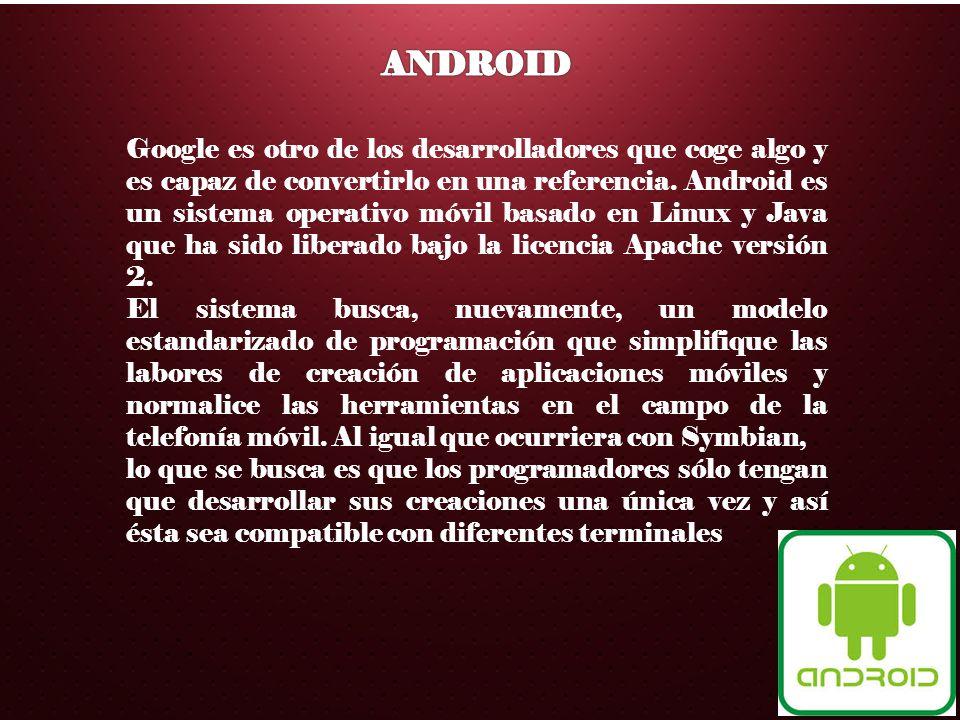 Google es otro de los desarrolladores que coge algo y es capaz de convertirlo en una referencia. Android es un sistema operativo móvil basado en Linux