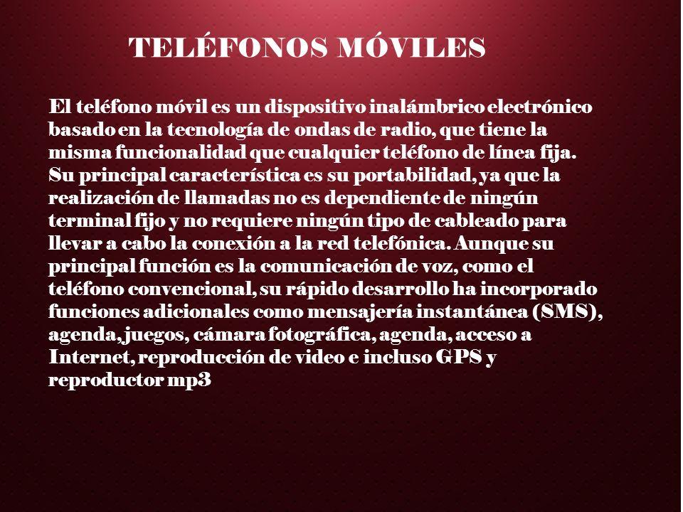 TELÉFONOS MÓVILES El teléfono móvil es un dispositivo inalámbrico electrónico basado en la tecnología de ondas de radio, que tiene la misma funcionali