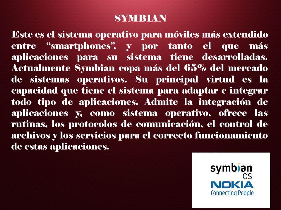 SYMBIAN Este es el sistema operativo para móviles más extendido entre smartphones, y por tanto el que más aplicaciones para su sistema tiene desarroll