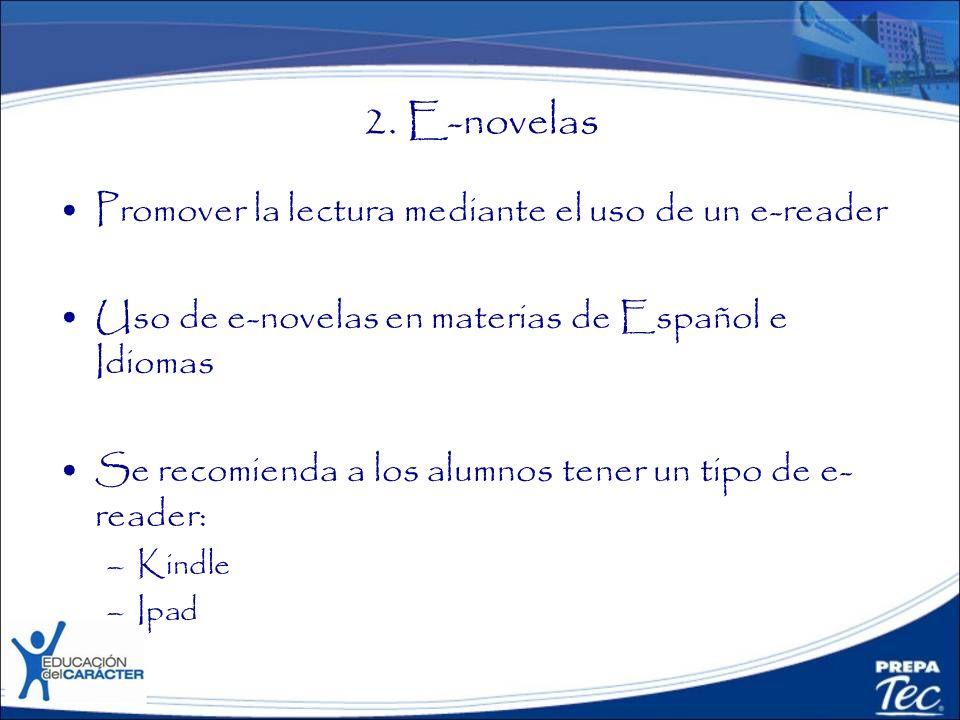 2. E-novelas Promover la lectura mediante el uso de un e-reader Uso de e-novelas en materias de Español e Idiomas Se recomienda a los alumnos tener un
