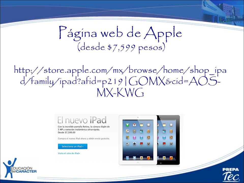 Página web de Apple (desde $7,599 pesos) http://store.apple.com/mx/browse/home/shop_ipa d/family/ipad?afid=p219|GOMX&cid=AOS- MX-KWG