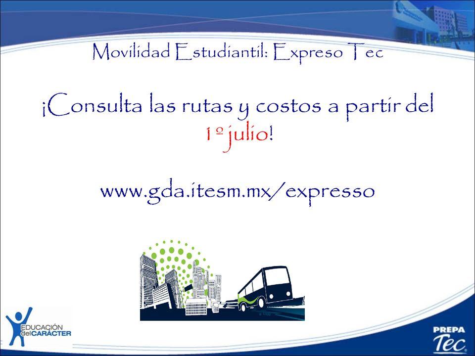 Movilidad Estudiantil: Expreso Tec ¡Consulta las rutas y costos a partir del 1º julio! www.gda.itesm.mx/expresso