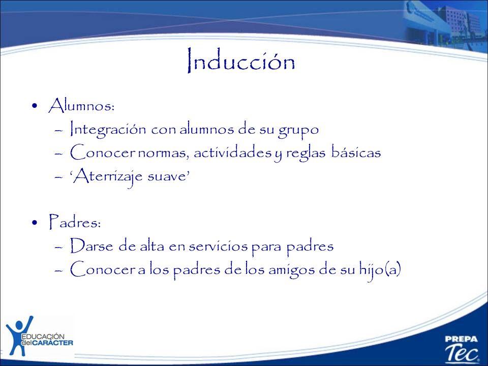 Inducción Alumnos: –Integración con alumnos de su grupo –Conocer normas, actividades y reglas básicas –Aterrizaje suave Padres: –Darse de alta en serv