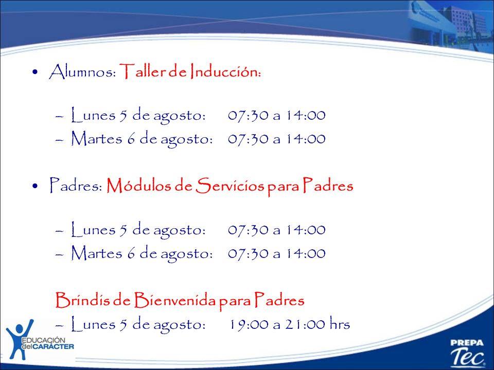 Alumnos: Taller de Inducción : –Lunes 5 de agosto: 07:30 a 14:00 –Martes 6 de agosto: 07:30 a 14:00 Padres: Módulos de Servicios para Padres –Lunes 5