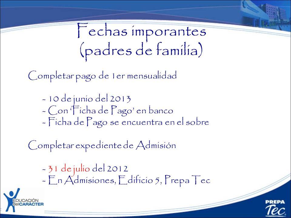 Fechas imporantes (padres de familia) Completar pago de 1er mensualidad - 10 de junio del 2013 - Con Ficha de Pago en banco - Ficha de Pago se encuent