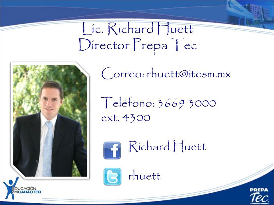 Lic. Richard Huett Director Prepa Tec Correo: rhuett@itesm.mx Teléfono: 3669 3000 ext. 4300 Richard Huett rhuett
