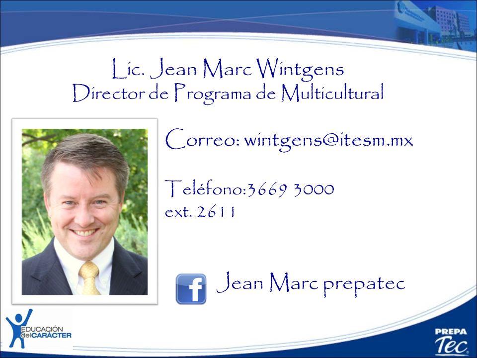 Lic. Jean Marc Wintgens Director de Programa de Multicultural Correo: wintgens@itesm.mx Teléfono:3669 3000 ext. 2611 Jean Marc prepatec