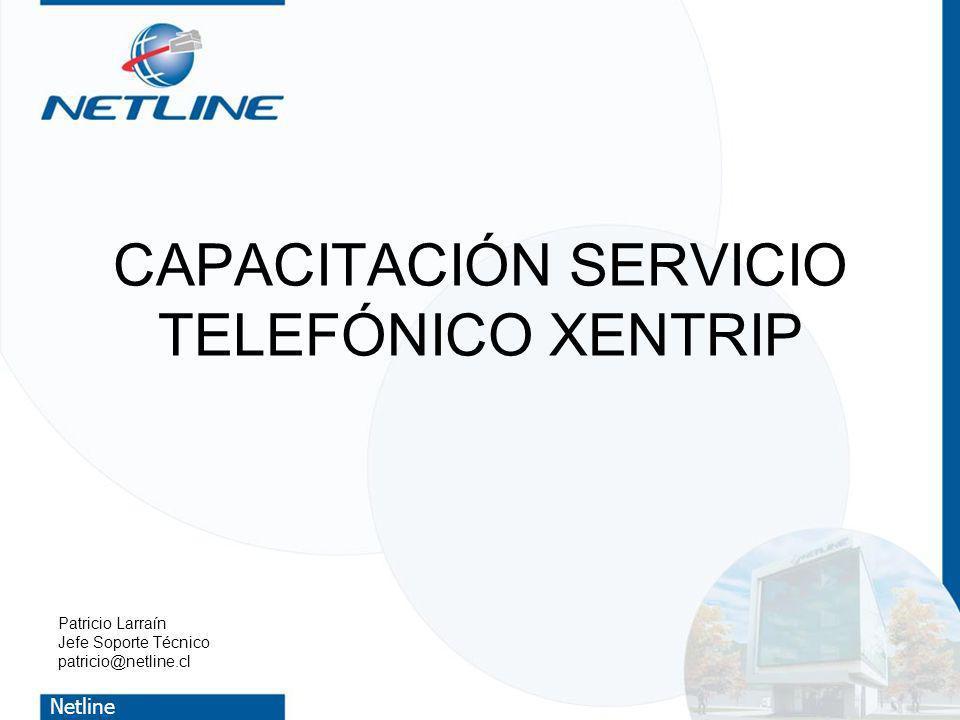 Netline CAPACITACIÓN SERVICIO TELEFÓNICO XENTRIP Patricio Larraín Jefe Soporte Técnico patricio@netline.cl