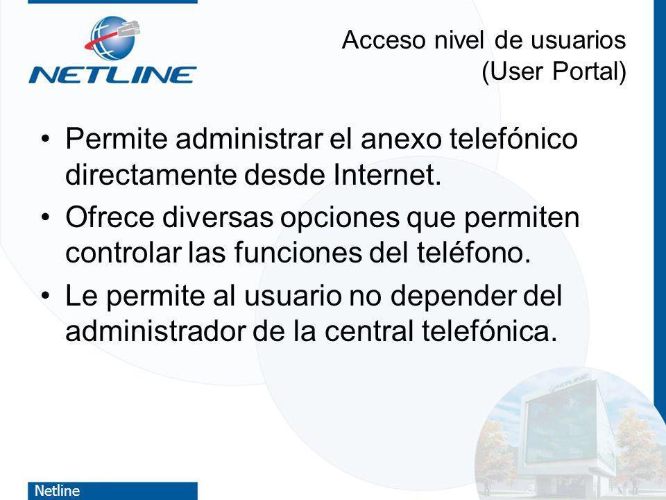 Netline Acceso nivel de usuarios (User Portal) Permite administrar el anexo telefónico directamente desde Internet. Ofrece diversas opciones que permi