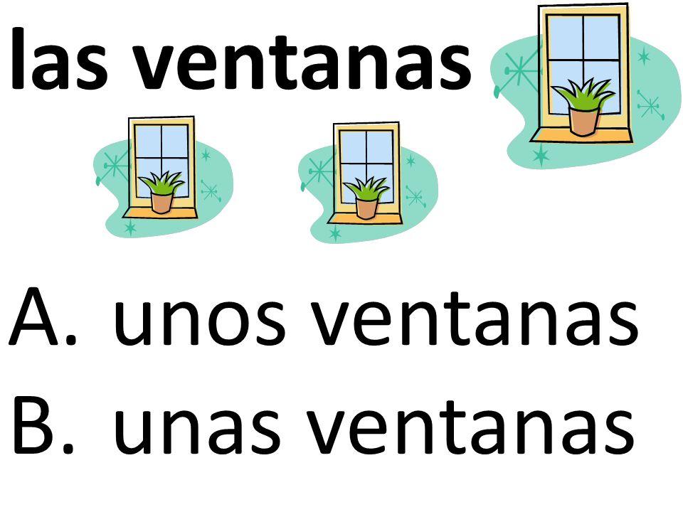 las ventanas A.unos ventanas B.unas ventanas