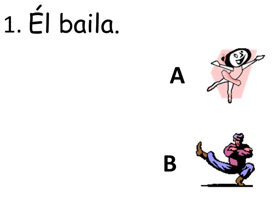 A B 1. Él baila.