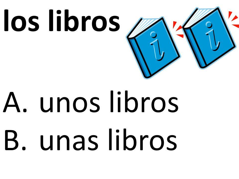 los libros A.unos libros B.unas libros