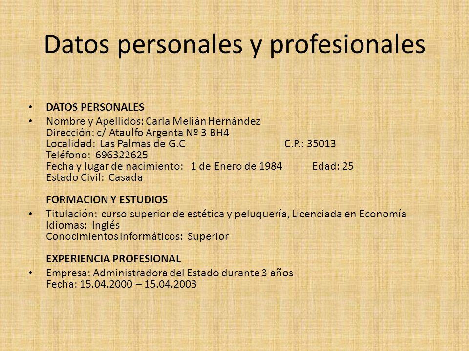 Datos personales y profesionales DATOS PERSONALES Nombre y Apellidos: Carla Melián Hernández Dirección: c/ Ataulfo Argenta Nº 3 BH4 Localidad: Las Pal